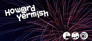 Hiring Howard Yermish to design your website or social-media strategy is a fireworks-finale of an idea!