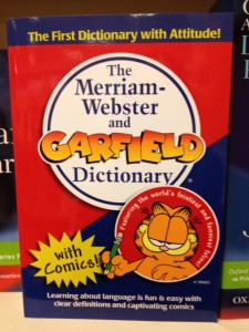 "My bad, I didn't even crack open the ""Merriam-Webster and Garfield Dictionary."" Inconceivable!"